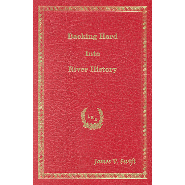 Backing Hard Into River History by James V. Swift